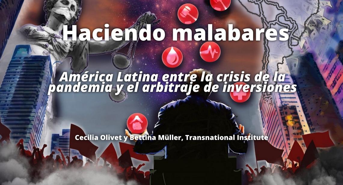 """Informe: """"Haciendo malabares. América Latina entre la crisis de la pandemia y el arbitraje de inversiones"""""""